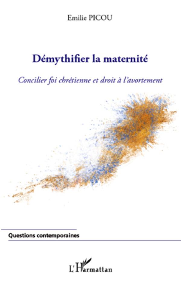 DEMYTHIFIER LA MATERNITE CONCILIER FOI CHRETIENNE ET DROIT A L'AVORTEMENT