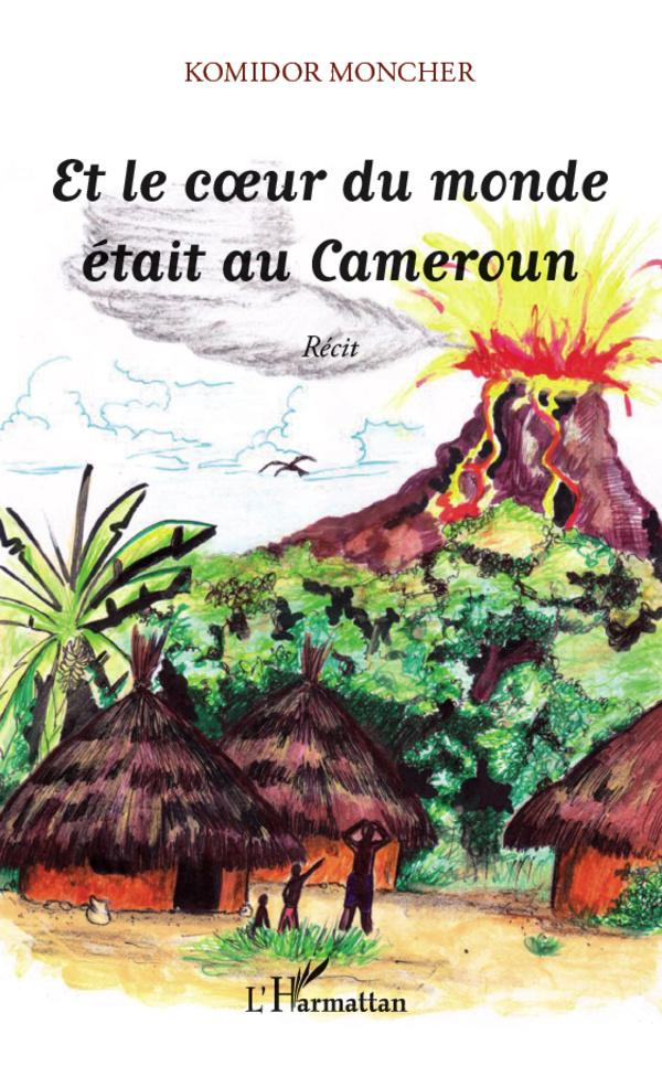 ET LE COEUR DU MONDE ETAIT AU CAMEROUN  RECIT