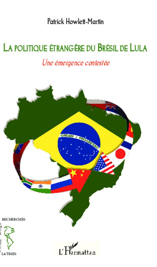 POLITIQUE ETRANGERE(HOWLETT MARTIN) DU BRESIL DE LULA UNE EMERGENCE CONTESTEE