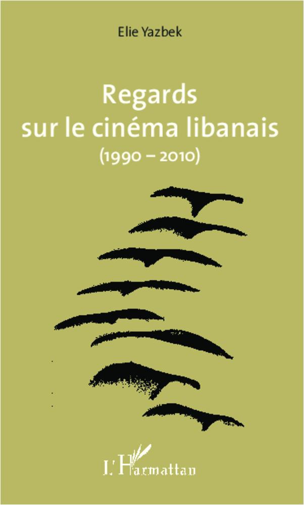 REGARDS SUR LE CINEMA LIBANAIS 1990 2010