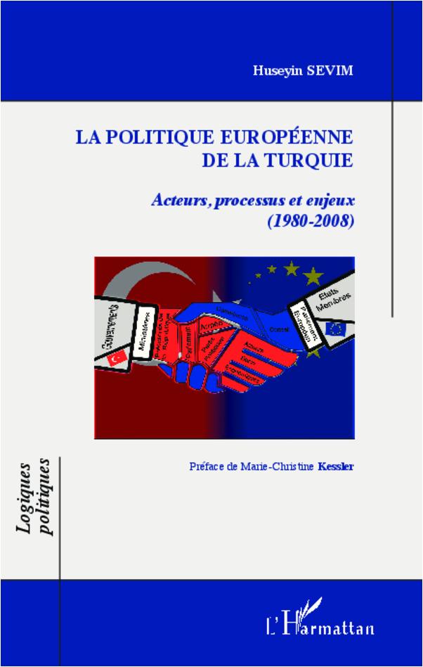 POLITIQUE EUROPEENNE DE LA TURQUIE ACTEURS PROCESSUS ET ENJEUX 1980-2008
