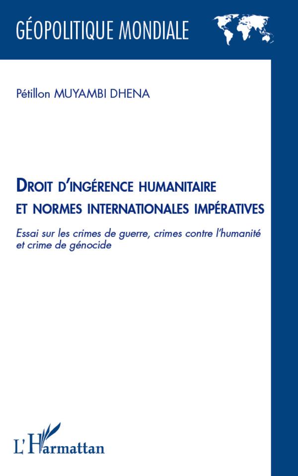 DROIT D'INGERENCE HUMANITAIRE ET NORMES INTERNATIONALES IMPERATIVES ESSAI SUR LES CRIMES DE GUERRE C