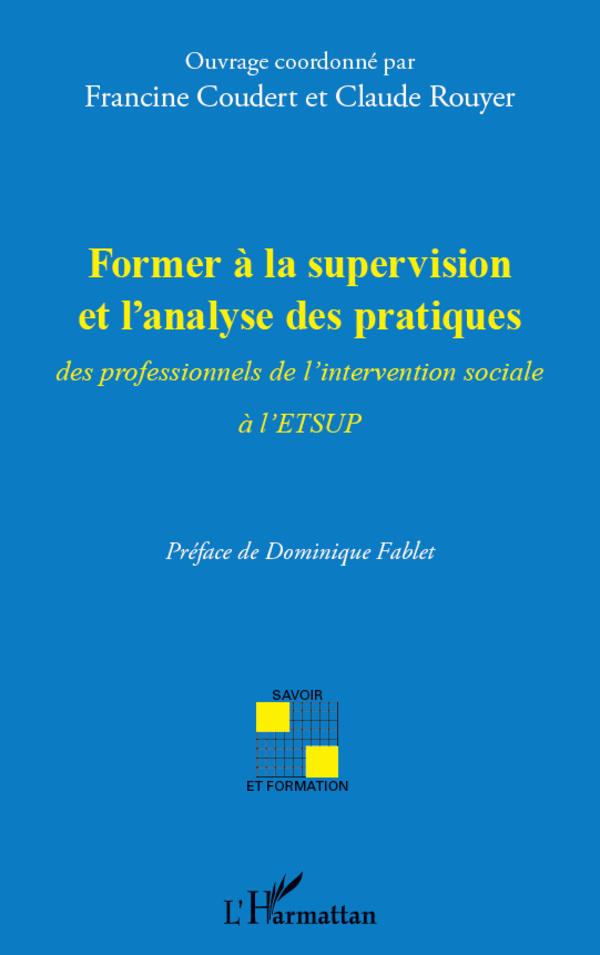 FORMER A LA SUPERVISION ET L'ANALYSE DES PRATIQUES DES PROFESSIONNELS DE L'INTERVENTION SOCIALE A L'