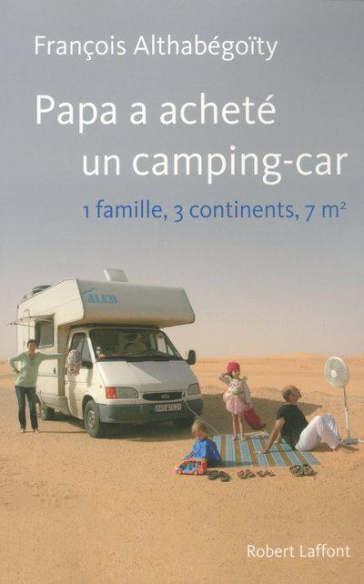 PAPA A ACHETE UN CAMPING-CAR 1 FAMILLE, 3 CONTINENTS, 7 M2