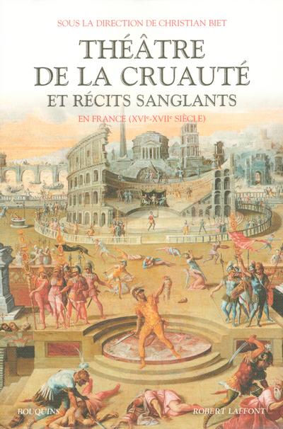 THEATRE DE LA CRUAUTE ET RECITS SANGLANTS EN FRANCE XVIE-XVIIE SIECLE