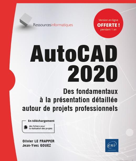 AUTOCAD 2020 - DES FONDAMENTAUX A LA PRESENTATION DETAILLEE AUTOUR DE PROJETS PROFESSIONNELS