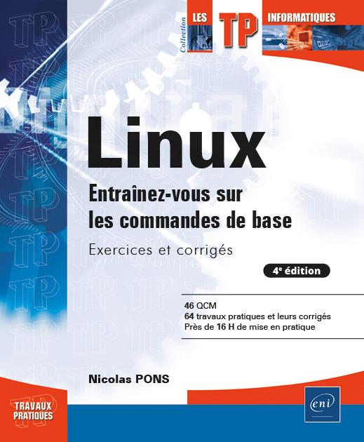 LINUX - ENTRAINEZ-VOUS SUR LES COMMANDES DE BASE : EXERCICES ET CORRIGES (4E EDITION)