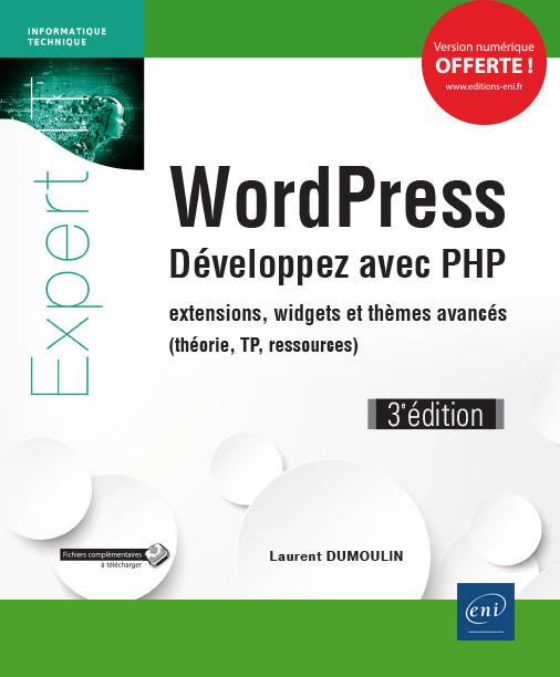 WORDPRESS - DEVELOPPEZ AVEC PHP - EXTENSIONS, WIDGETS ET THEMES AVANCES (THEORIE, TP, RESSOURCES) (3