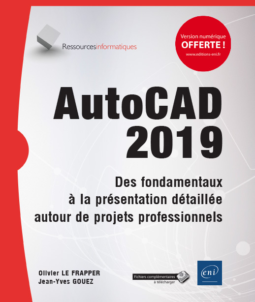 AUTOCAD 2019 - DES FONDAMENTAUX A LA PRESENTATION DETAILLEE AUTOUR DE PROJETS PROFESSIONNELS