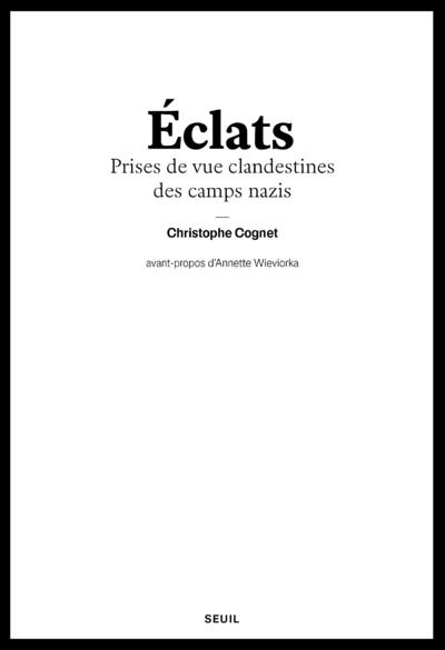 ECLATS - PRISES DE VUE CLANDESTINES DES CAMPS NAZIS