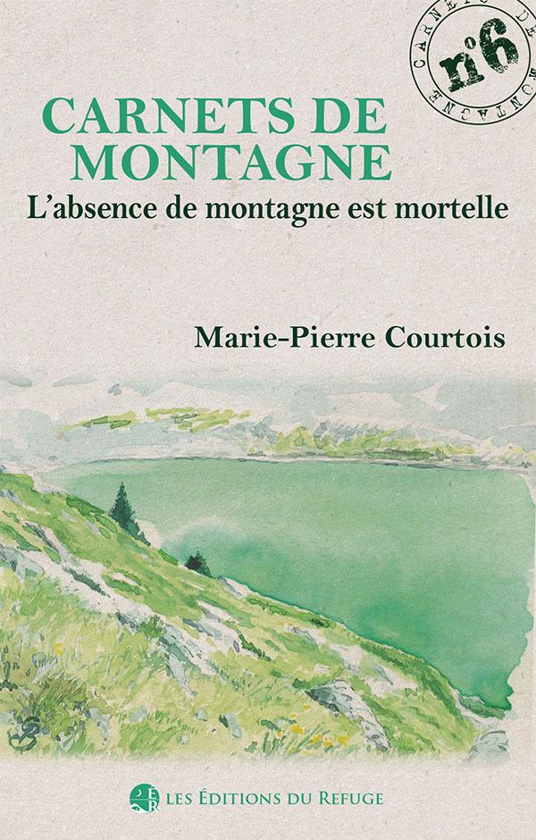 CARNET DE MONTAGNE N 6 - L'ABSENCE DE MONTAGNE EST MORTELLE