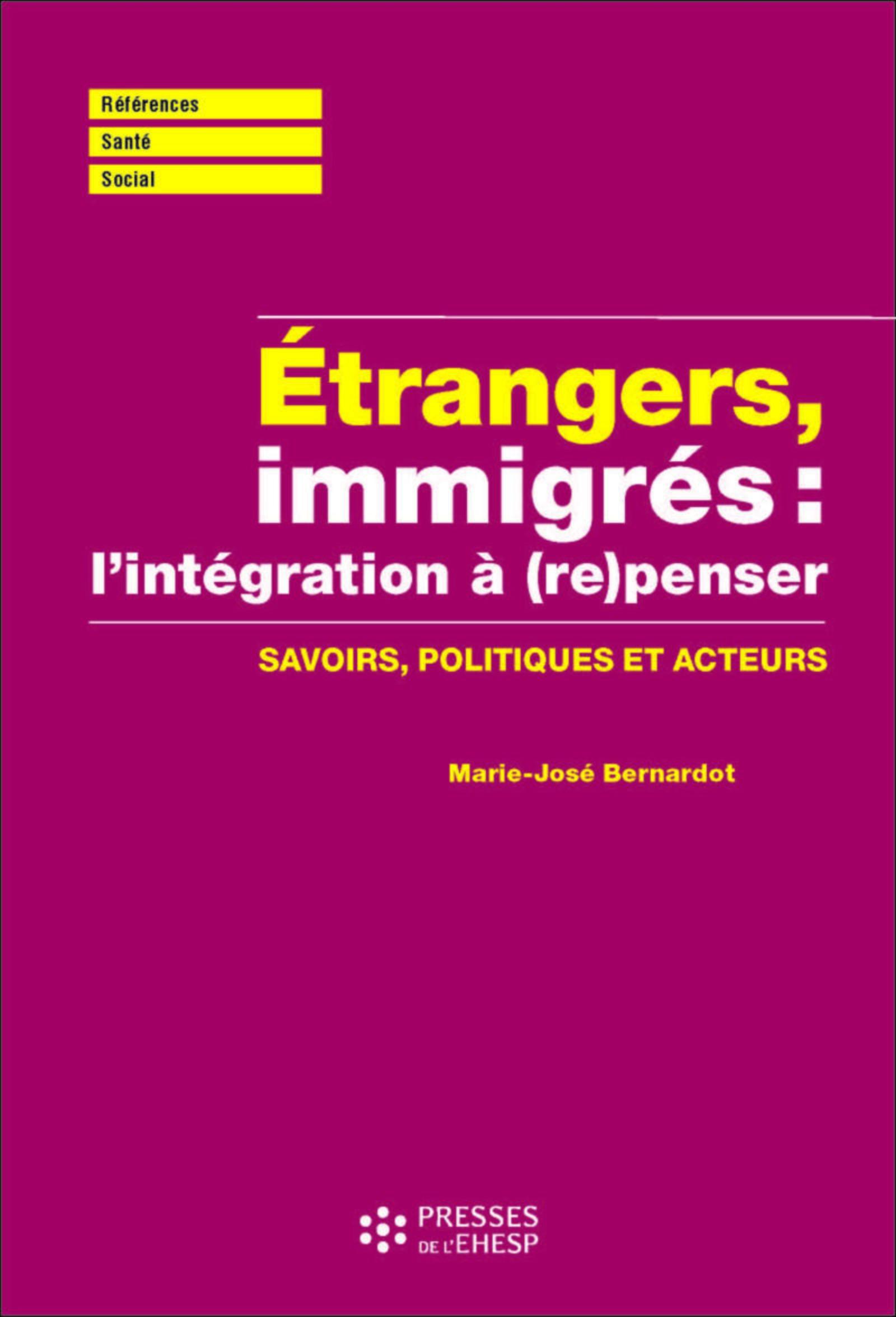 ETRANGERS, IMMIGRES : (RE)PENSER L'INTEGRATION - SAVOIRS, POLITIQUES ET ACTEURS