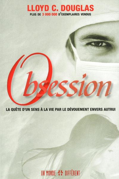 OBSESSION - LA QUETE D'UN SENS A LA VIE PAR DEVOUEMENT ENVERS AUTRUI