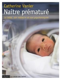 NAITRE PREMATURE - LE REGARD D'UNE PSYCHANALYSTE EN SERVICE DE NEONATOLOGIE