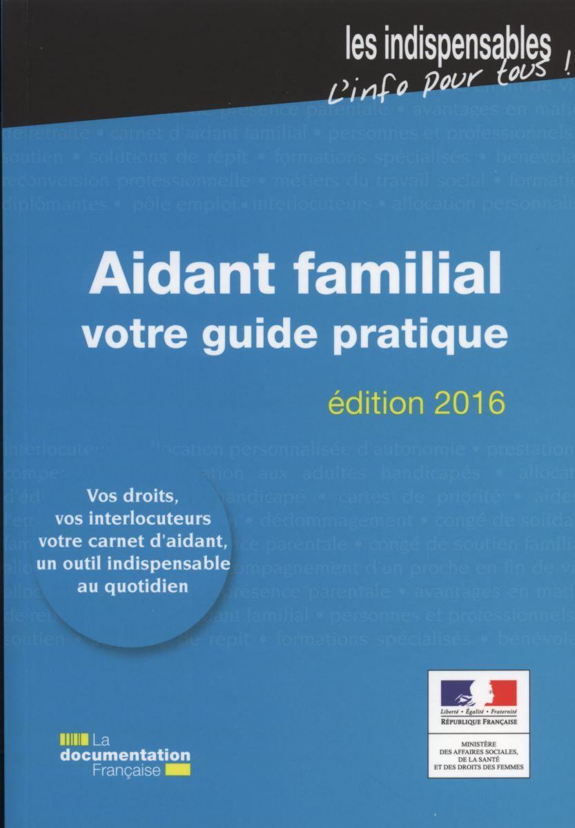 AIDANT FAMILIAL : VOTRE GUIDE PRATIQUE - EDITION 2016