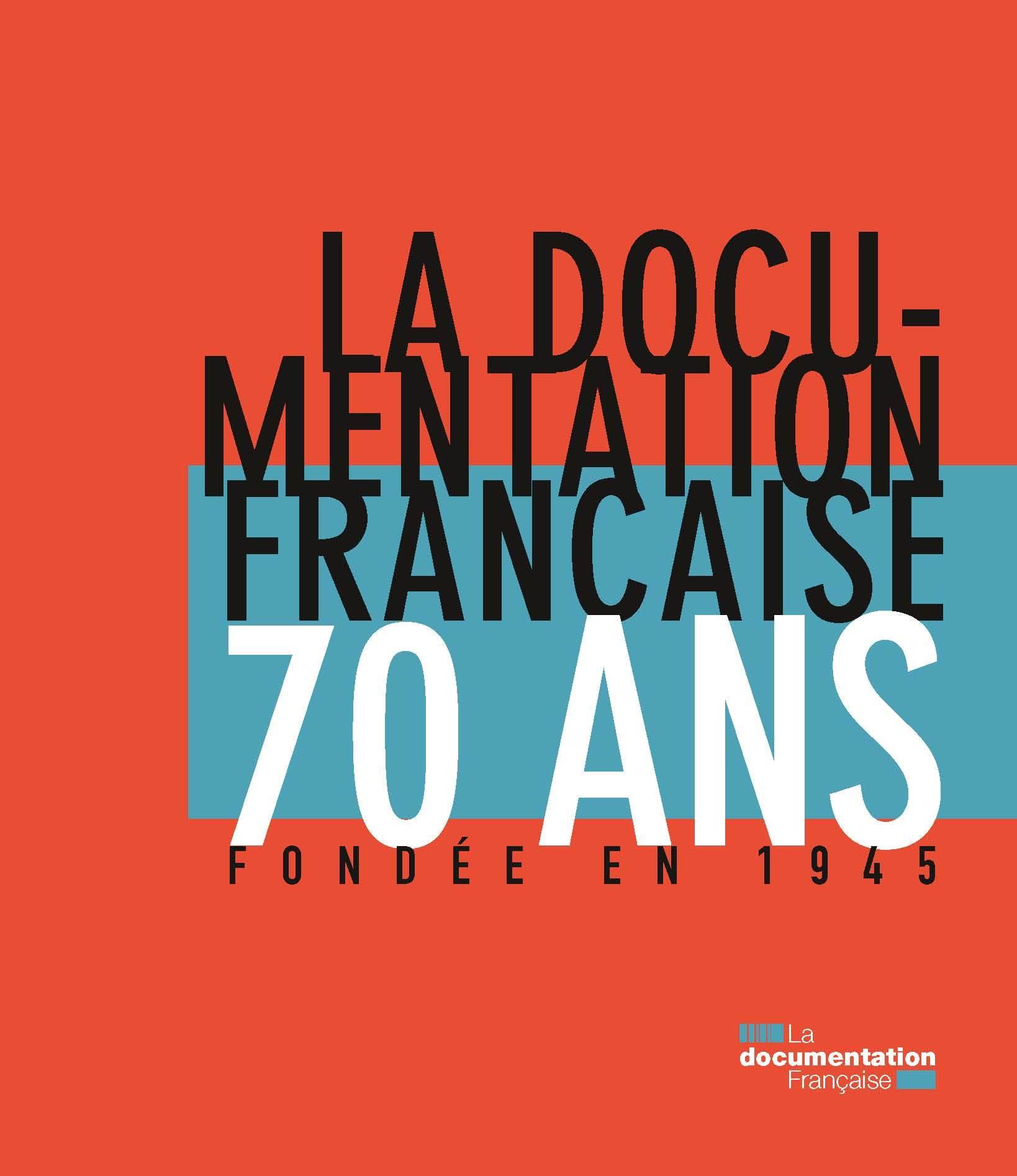 LA DOCUMENTATION FRANCAISE 70 ANS - FONDEE EN 1945