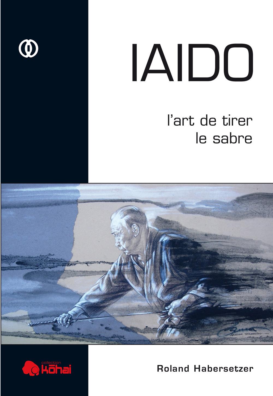 IAIDO L'ART DE TIRER LE SABRE