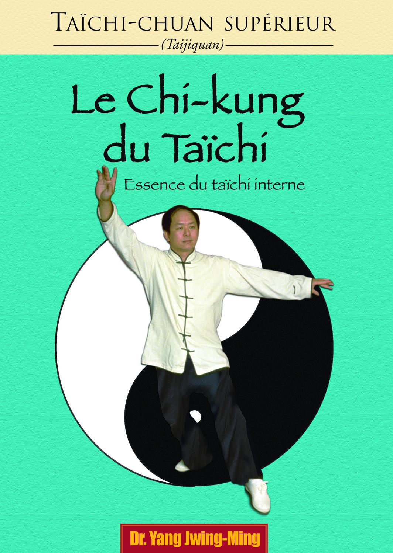 TAICHI-CHUAN SUPERIEUR : CHI-KUNG DU TAICHI (LE)
