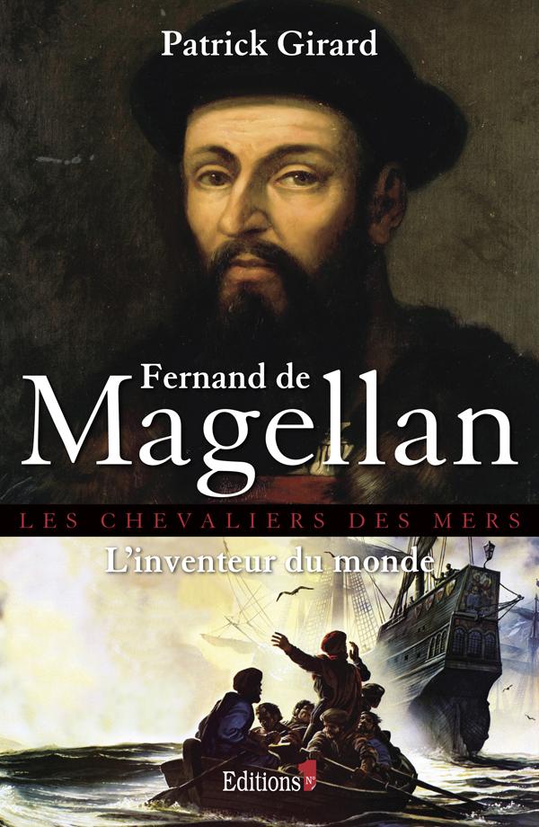 FERNAND DE MAGELLAN, L'INVENTEUR DU MONDE