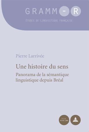 UNE HISTOIRE DU SENS - PANORAMA DE LA SEMANTIQUE LINGUISTIQUE DEPUIS BREAL