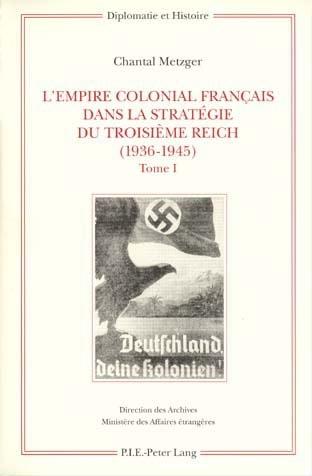 L'EMPIRE COLONIAL FRANCAIS DANS LA STRATEGIE DU TROISIEME REICH (1936-1945) - TOME I: CORPS DE L'OUV