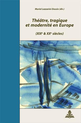 THEATRE, TRAGIQUE ET MODERNITE EN EUROPE