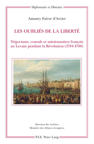 LES OUBLIES DE LA LIBERTE - NEGOCIANTS, CONSULS ET MISSIONNAIRES FRANCAIS AU LEVANT PENDANT LA REVOL