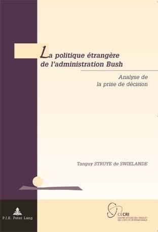 LA POLITIQUE ETRANGERE DE L'ADMINISTRATION BUSH - ANALYSE DE LA PRISE DE DECISION