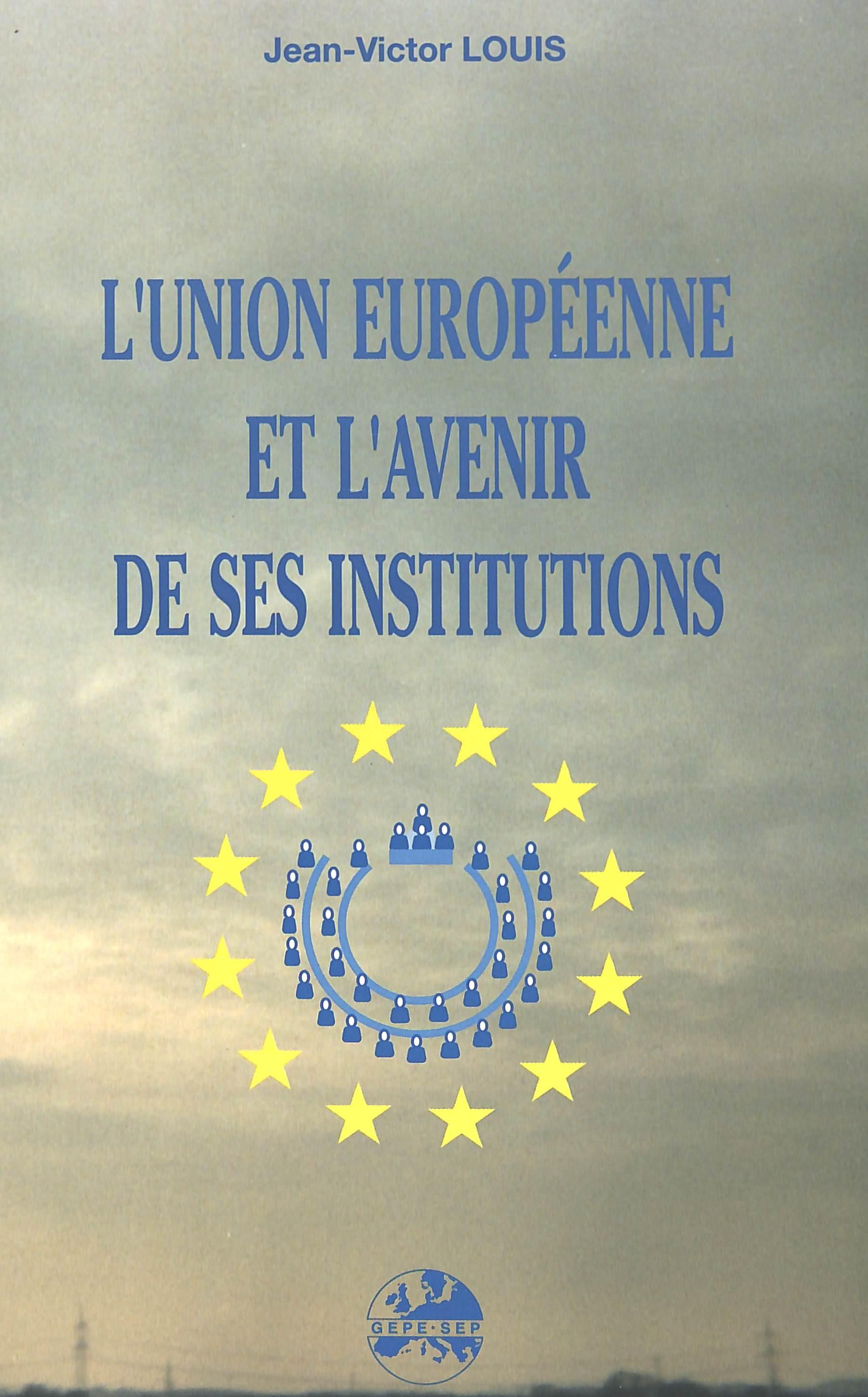 L'UNION EUROPEENNE ET L'AVENIR DE SES INSTITUTIONS