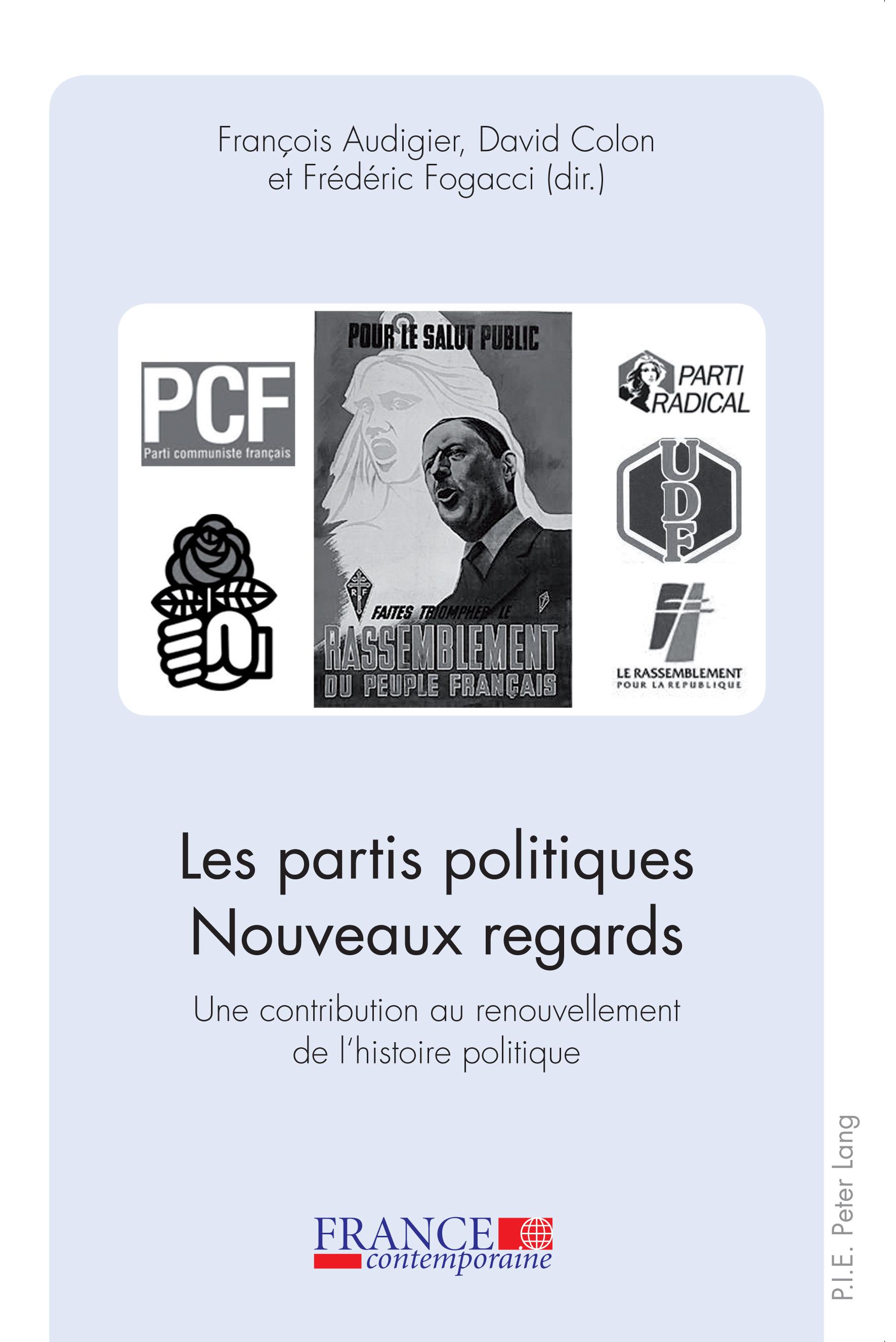 LES PARTIS POLITIQUES- NOUVEAUX REGARDS - UNE CONTRIBUTION AU RENOUVELLEMENT DE L'HISTOIRE POLITIQUE