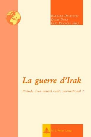 LA GUERRE D'IRAK - PRELUDE D'UN NOUVEL ORDRE INTERNATIONAL?