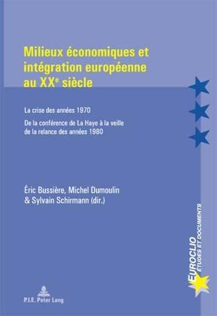 MILIEUX ECONOMIQUES ET INTEGRATION EUROPEENE AU XXE SIECLE