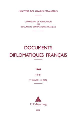 DOCUMENTS DIPLOMATIQUES FRANCAIS - 1964 - TOME I (1ER JANVIER - 30 JUIN)