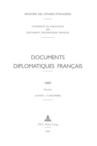 DOCUMENTS DIPLOMATIQUES FRANCAIS - 1947 - ANNEXES (10 MARS - 15 DECEMBRE)