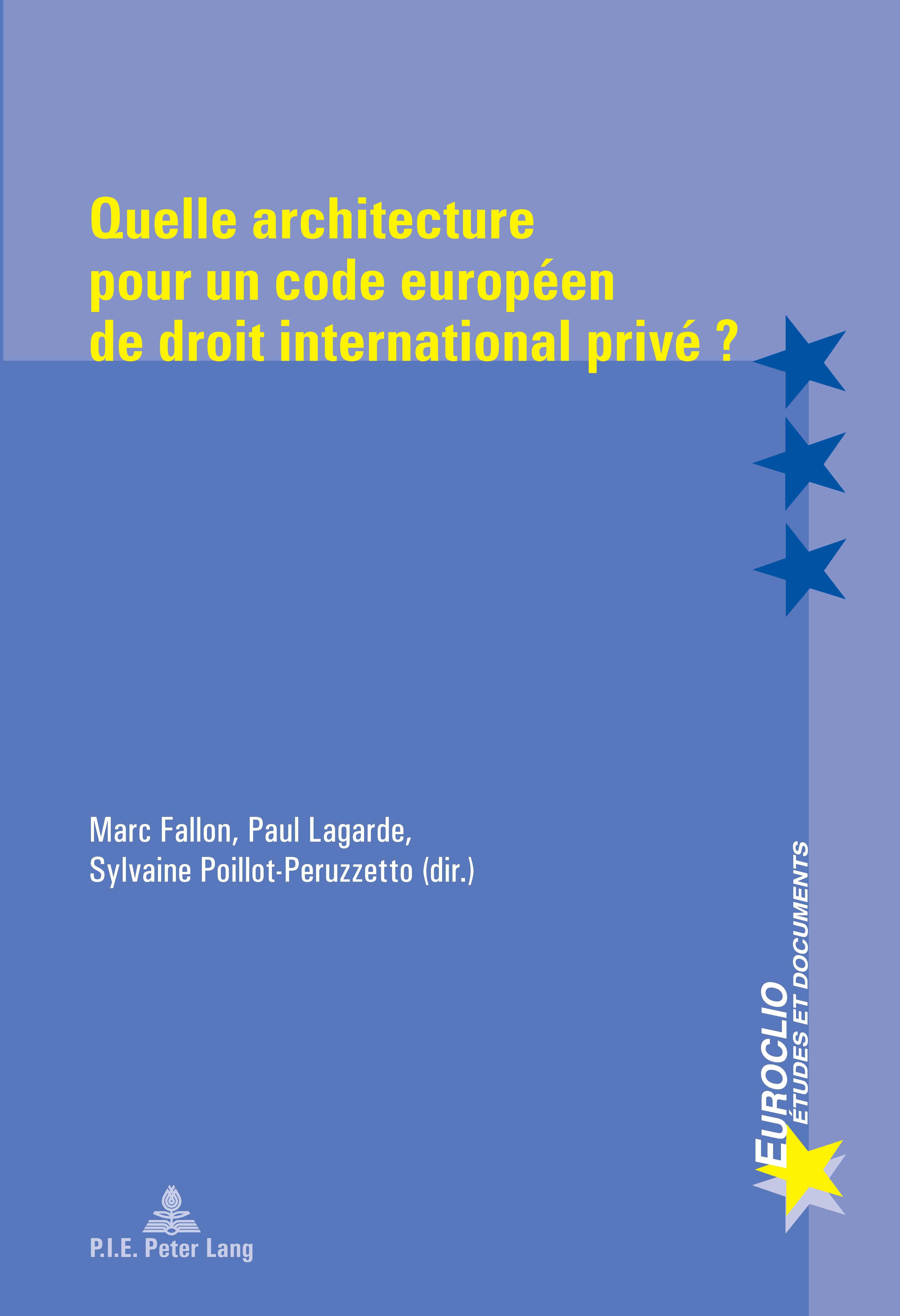 QUELLE ARCHITECTURE POUR UN CODE EUROPEEN DE DROIT INTERNATIONAL PRIVE?