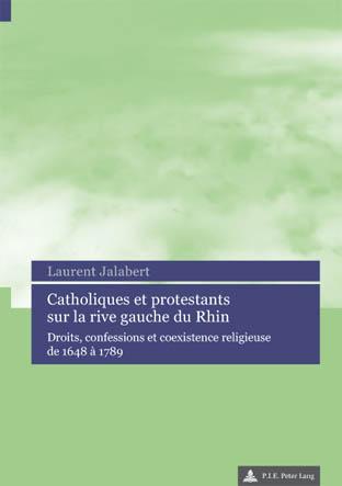 CATHOLIQUES ET PROTESTANTS SUR LA RIVE GAUCHE DU RHIN
