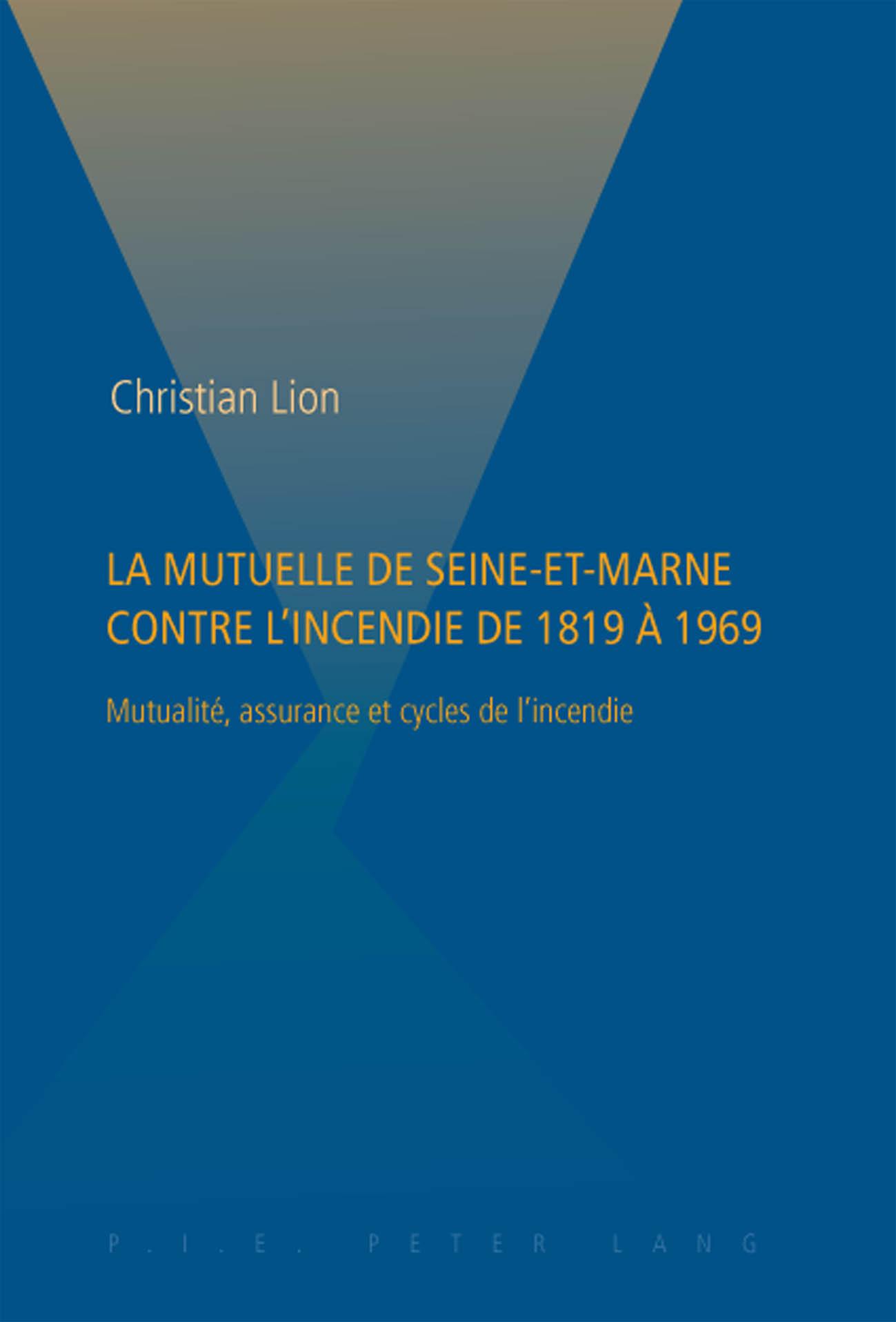 LA MUTUELLE DE SEINE-ET-MARNE CONTRE L'INCENDIE DE 1819 A 1969
