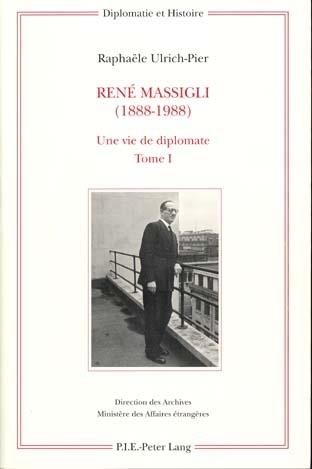 RENE MASSIGLI (1888-1988) - UNE VIE DE DIPLOMATE