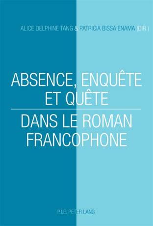 ABSENCE, ENQUETE ET QUETE DANS LE ROMAN FRANCOPHONE