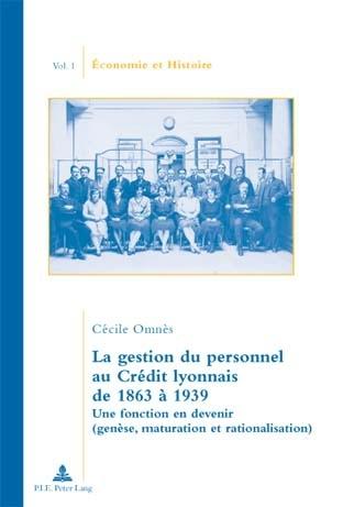 LA GESTION DU PERSONNEL AU CREDIT LYONNAIS DE 1863 A 1939