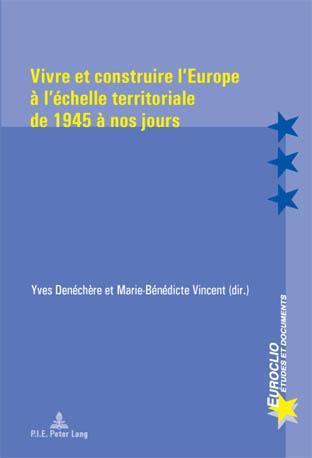 VIVRE ET CONSTRUIRE L'EUROPE A L'ECHELLE TERRITORIALE DE 1945 A NOS JOURS