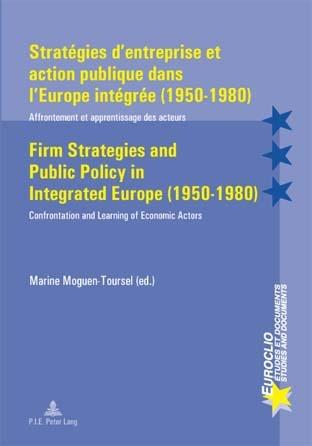 STRATEGIES D'ENTREPRISE ET ACTION PUBLIQUE DANS L'EUROPE INTEGREE (1950-1980)/FIRM STRATEGIES AND PU