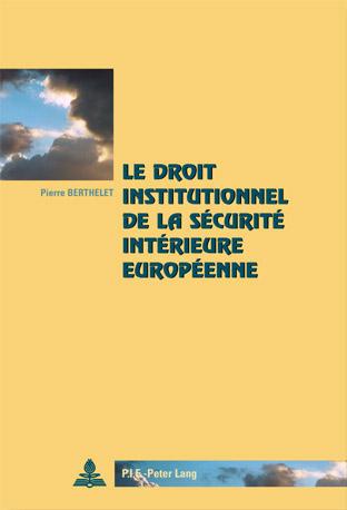 LE DROIT INSTITUTIONNEL DE LA SECURITE INTERIEURE EUROPEENNE