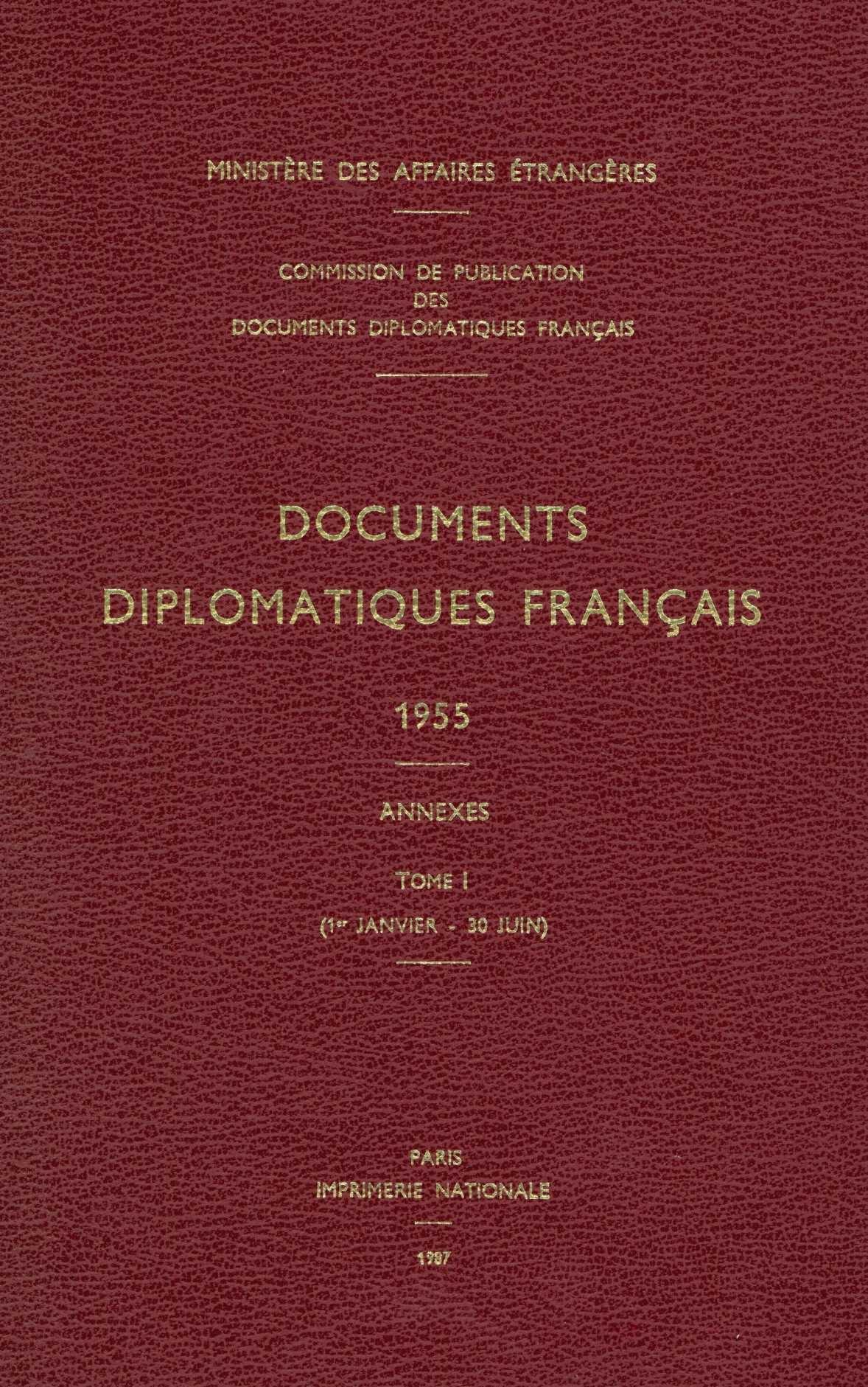 DOCUMENTS DIPLOMATIQUES FRANCAIS - 1955 - TOME I / ANNEXES (1ER JANVIER - 30 JUIN)