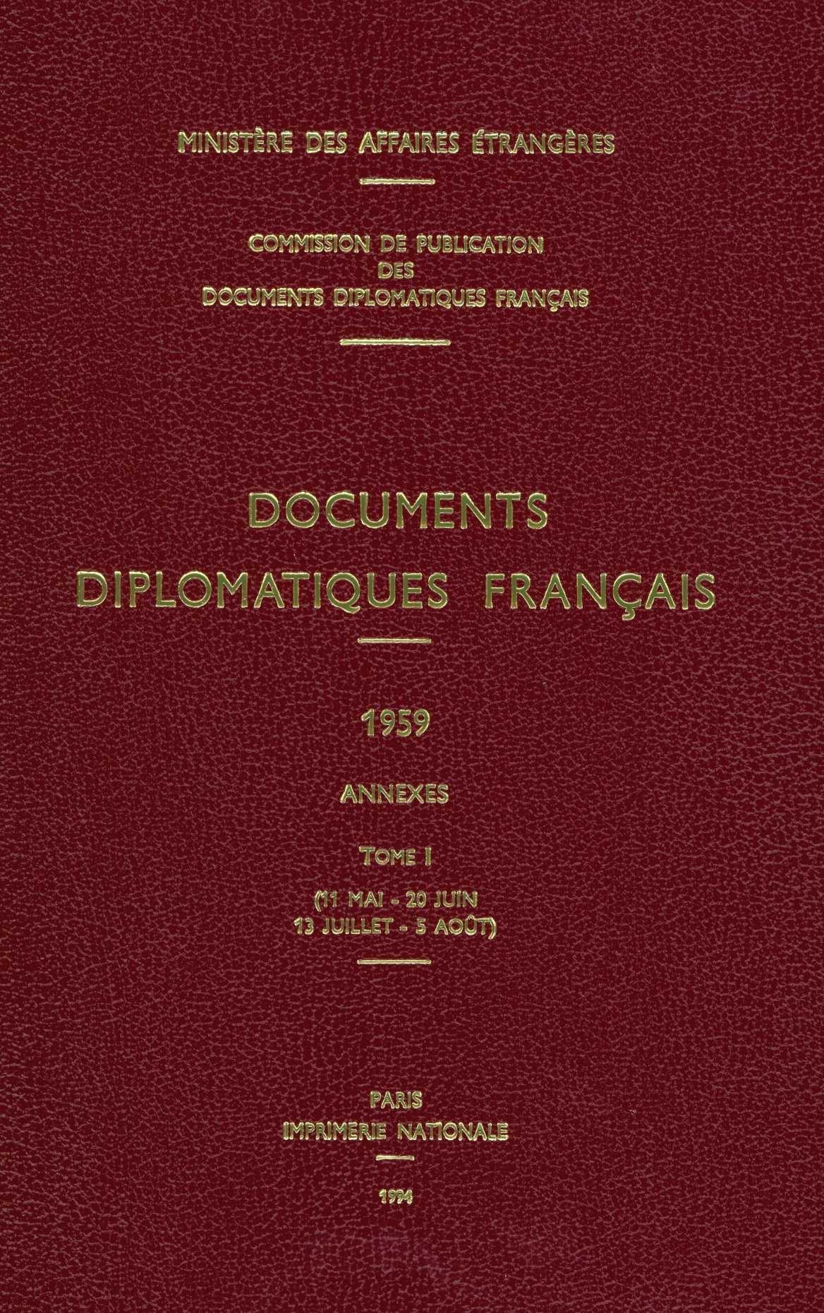 DOCUMENTS DIPLOMATIQUES FRANCAIS - 1959 - TOME I / ANNEXES (11 MAI - 20 JUIN / 13 JUILLET - 5 AOUT)