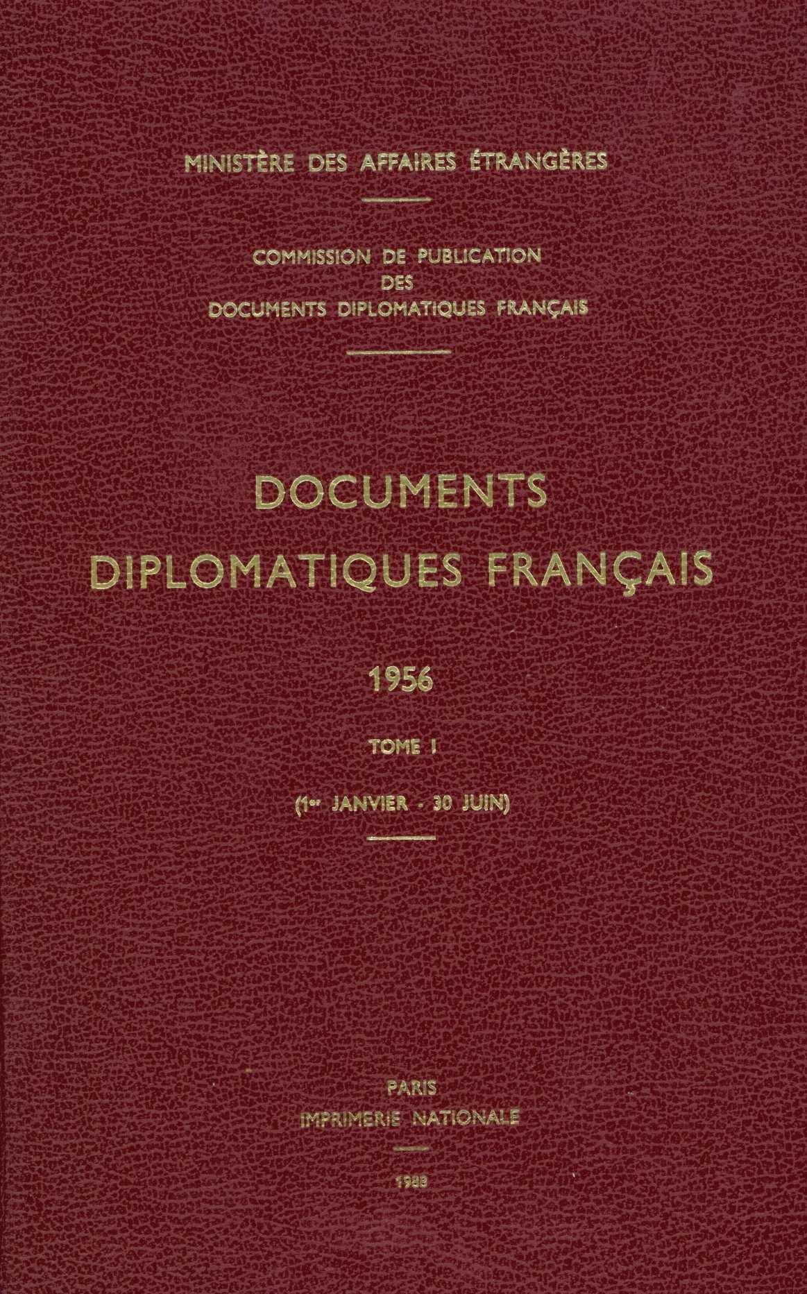DOCUMENTS DIPLOMATIQUES FRANCAIS - 1956 - TOME I (1ER JANVIER - 30 JUIN)
