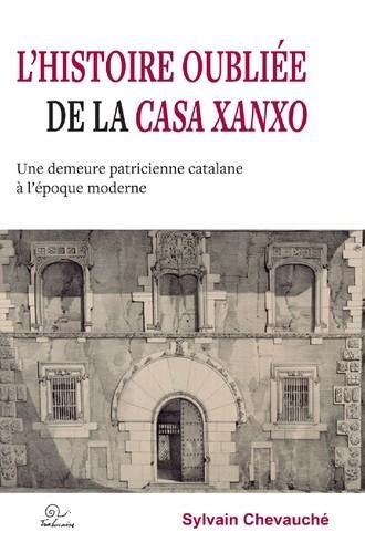 L HISTOIRE OUBLIEE DE LA CASA XANXO - UNE DEMEURE PATRICIENNE CATALANE A L EPOQUE MODERNE