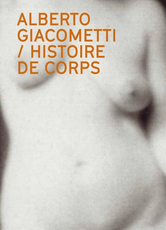 ALBERTO GIACOMETTI HISTOIRE DE CORPS