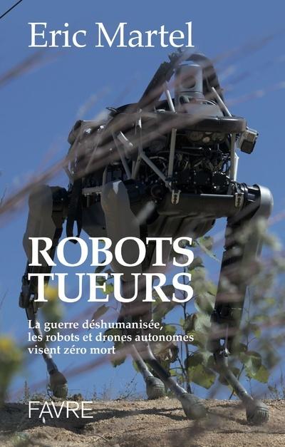 ROBOTS TUEURS - LA GUERRE DESHUMANISEE, LES ROBOTS ET DRONES AUTONOMES VISENT ZERO MORT