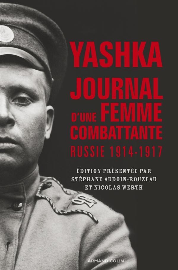 YASHKA, JOURNAL D'UNE FEMME COMBATTANTE - RUSSIE 1914-1917